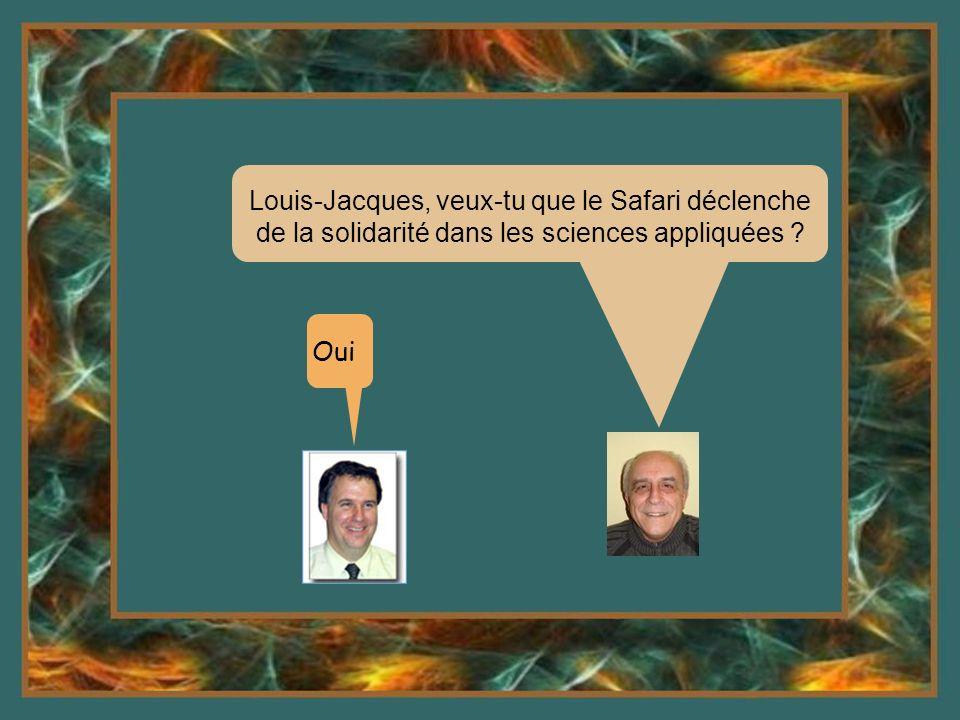 Louis-Jacques, veux-tu que le Safari déclenche de la solidarité dans les sciences appliquées