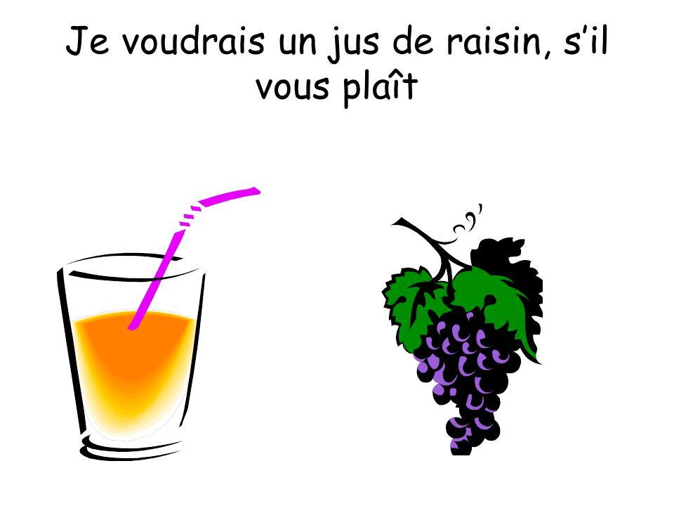 Je voudrais un jus de raisin, s'il vous plaît