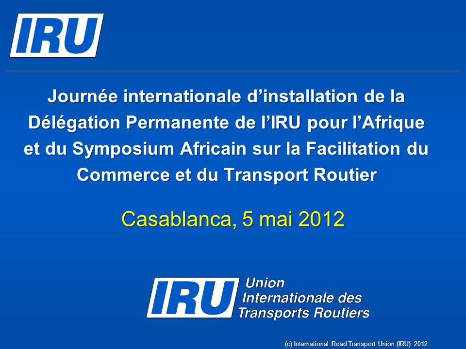 Journée internationale d'installation de la Délégation Permanente de l'IRU pour l'Afrique et du Symposium Africain sur la Facilitation du Commerce et du Transport Routier