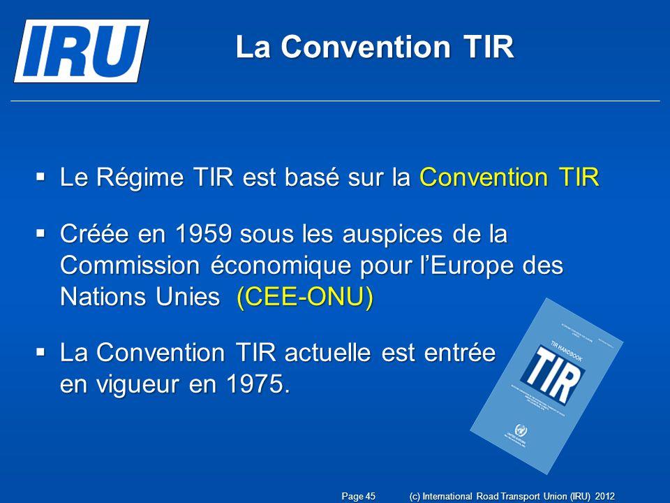 La Convention TIR Le Régime TIR est basé sur la Convention TIR