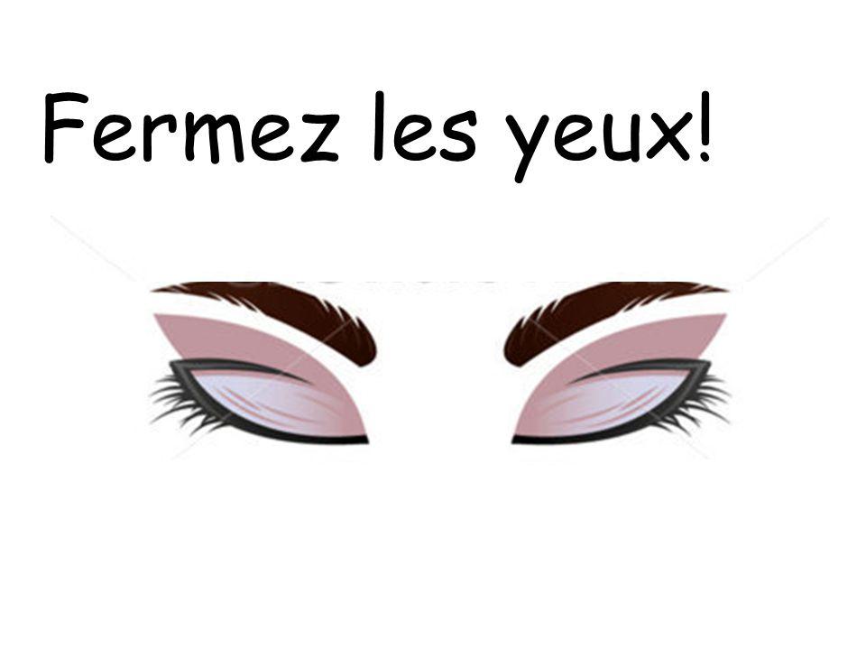 Fermez les yeux!