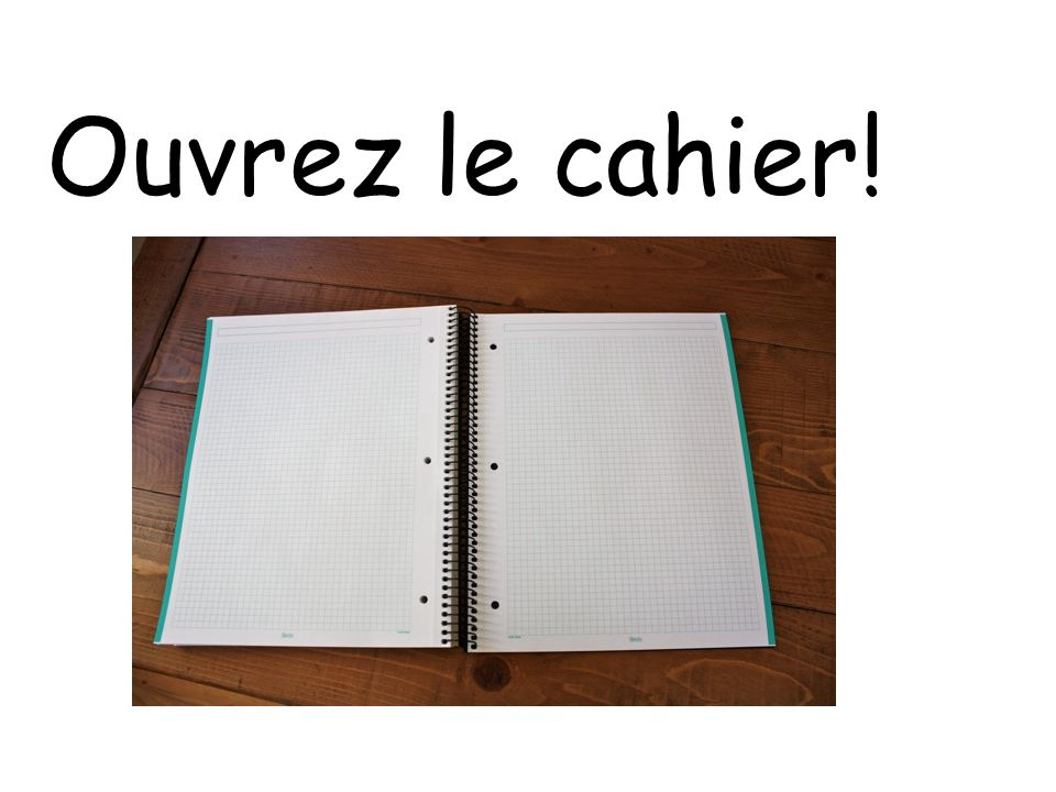 Ouvrez le cahier!