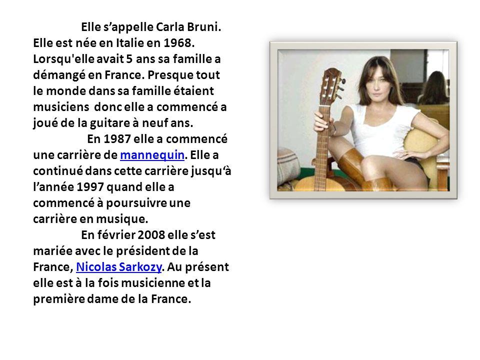 Elle s'appelle Carla Bruni. Elle est née en Italie en 1968