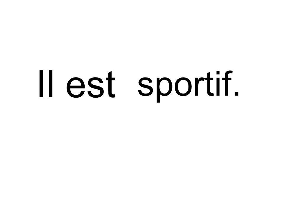 Il est sportif.