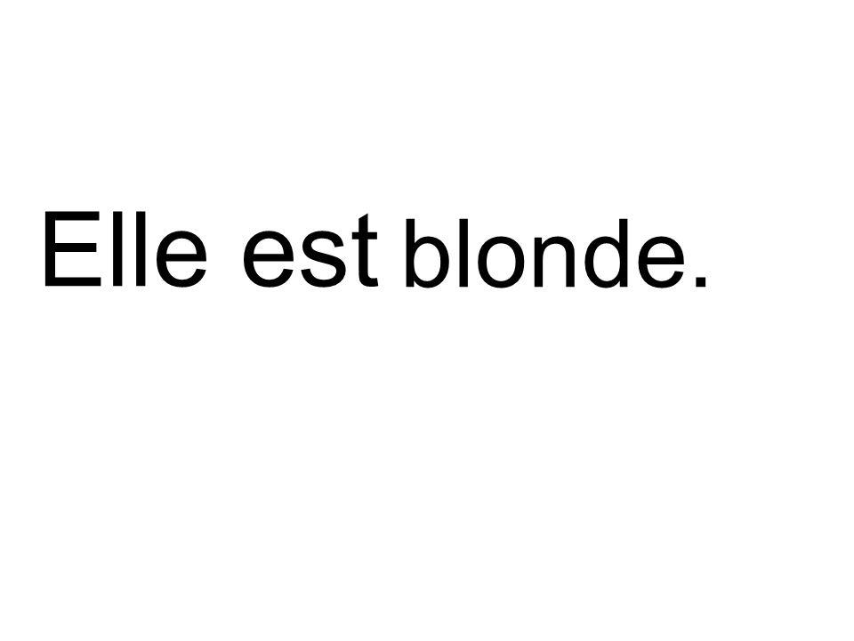 Elle est blonde.
