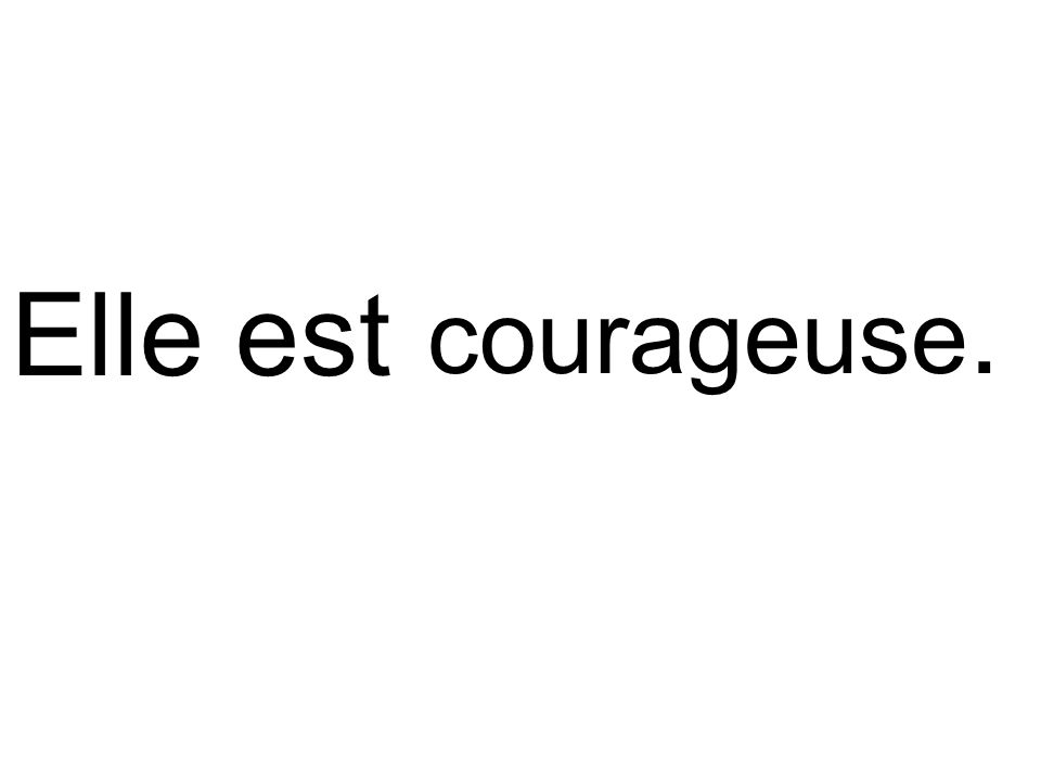 Elle est courageuse.
