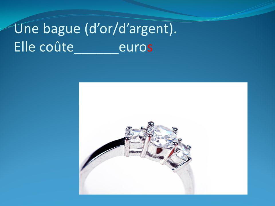 Une bague (d'or/d'argent). Elle coûte______euros