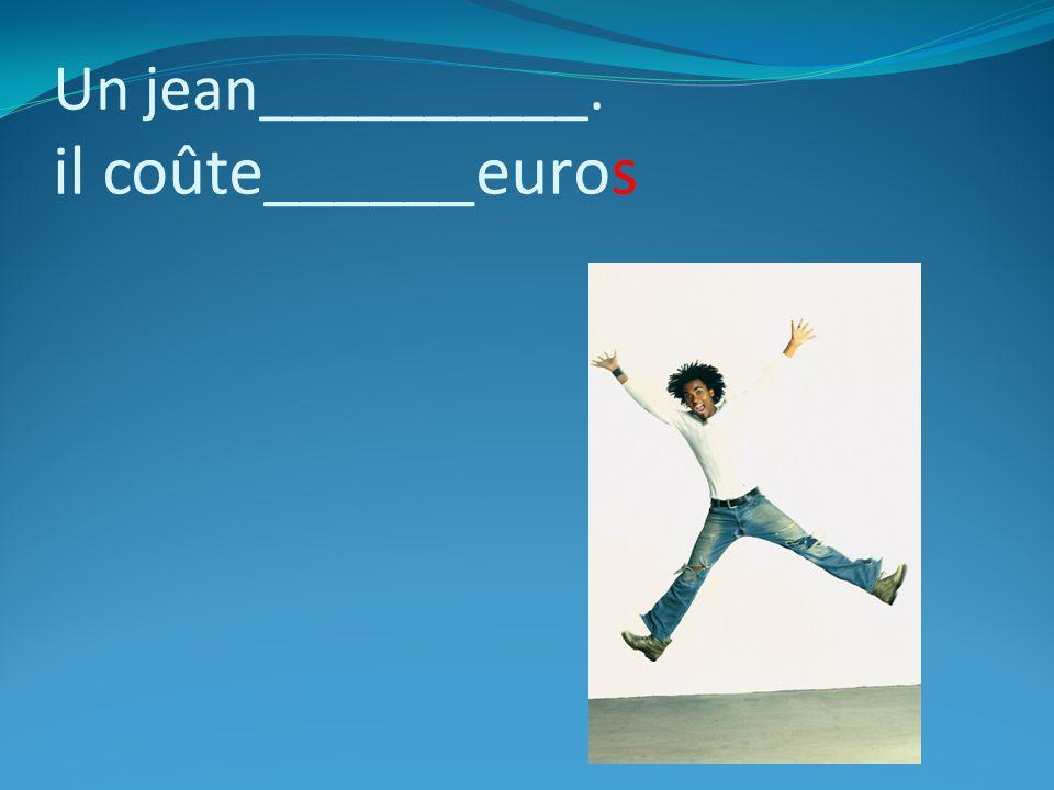 Un jean__________. il coûte______euros
