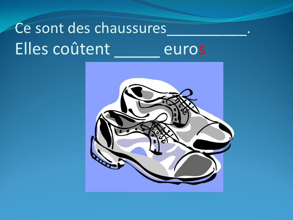 Ce sont des chaussures__________. Elles coûtent _____ euros