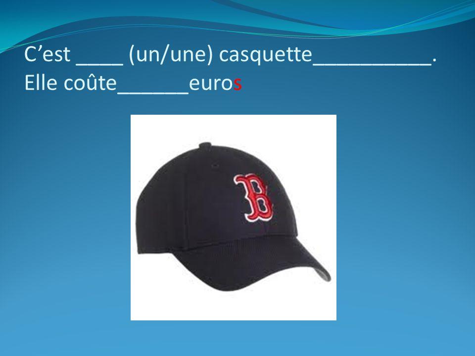 C'est ____ (un/une) casquette__________. Elle coûte______euros