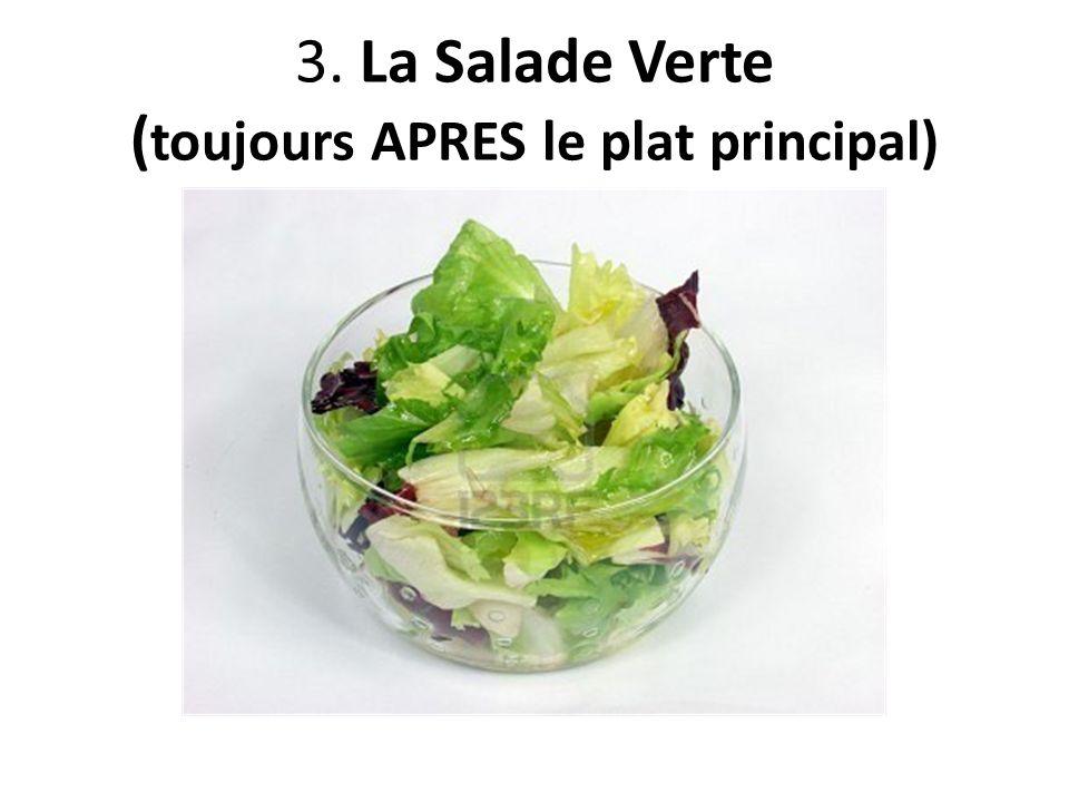 3. La Salade Verte (toujours APRES le plat principal)