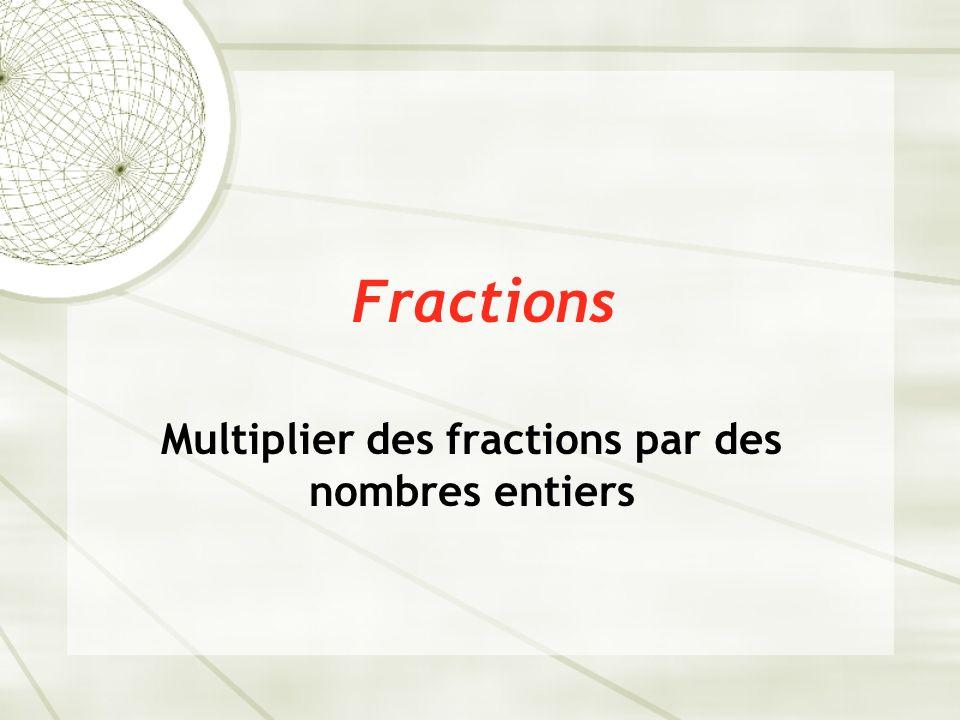 Multiplier des fractions par des nombres entiers