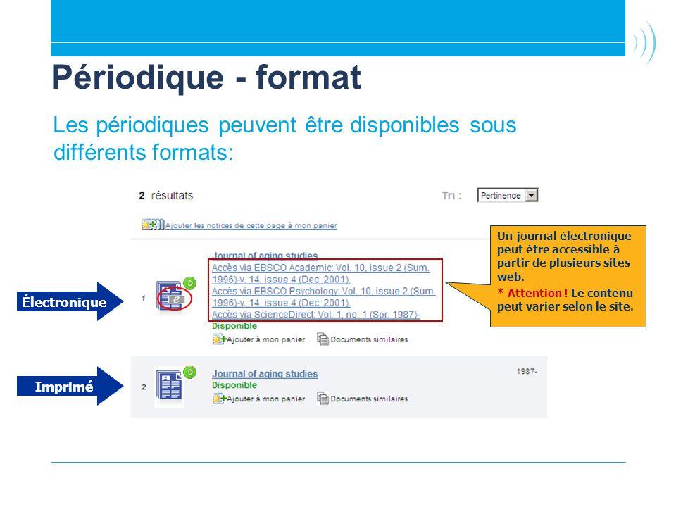 Périodique - format Les périodiques peuvent être disponibles sous différents formats: