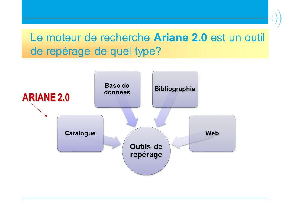 Découvrir Ariane 2.0 Le moteur de recherche Ariane 2.0 est un outil de repérage de quel type Outils de repérage.