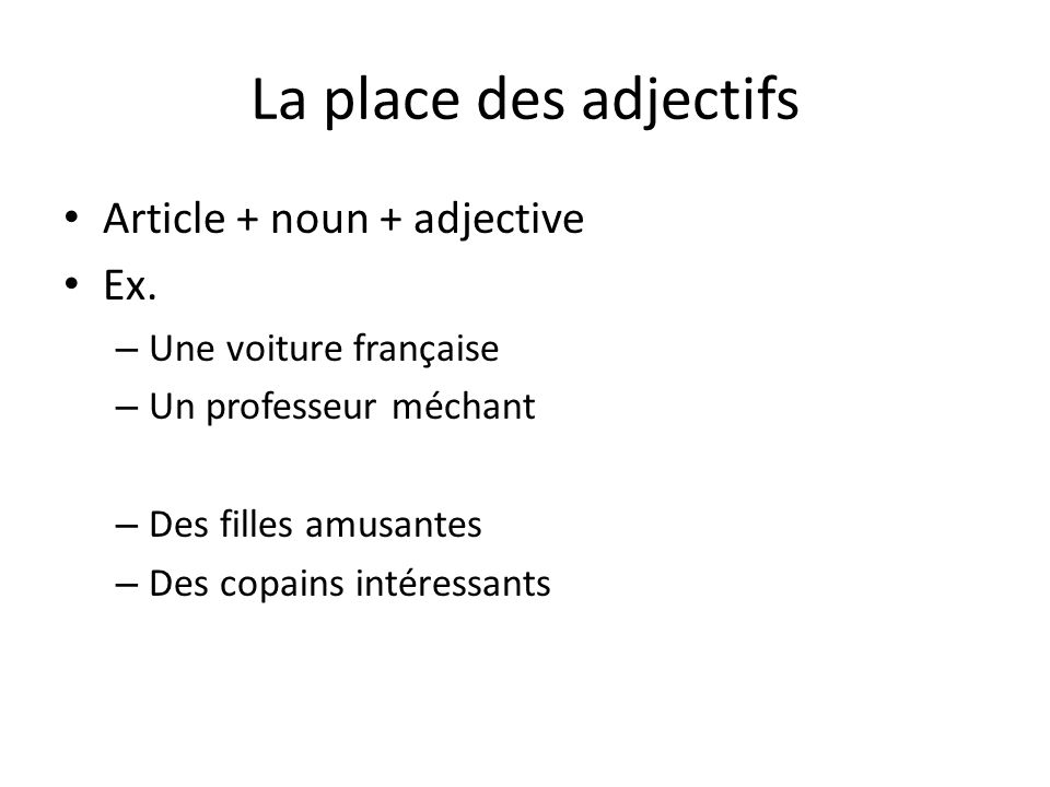 La place des adjectifs Article + noun + adjective Ex.