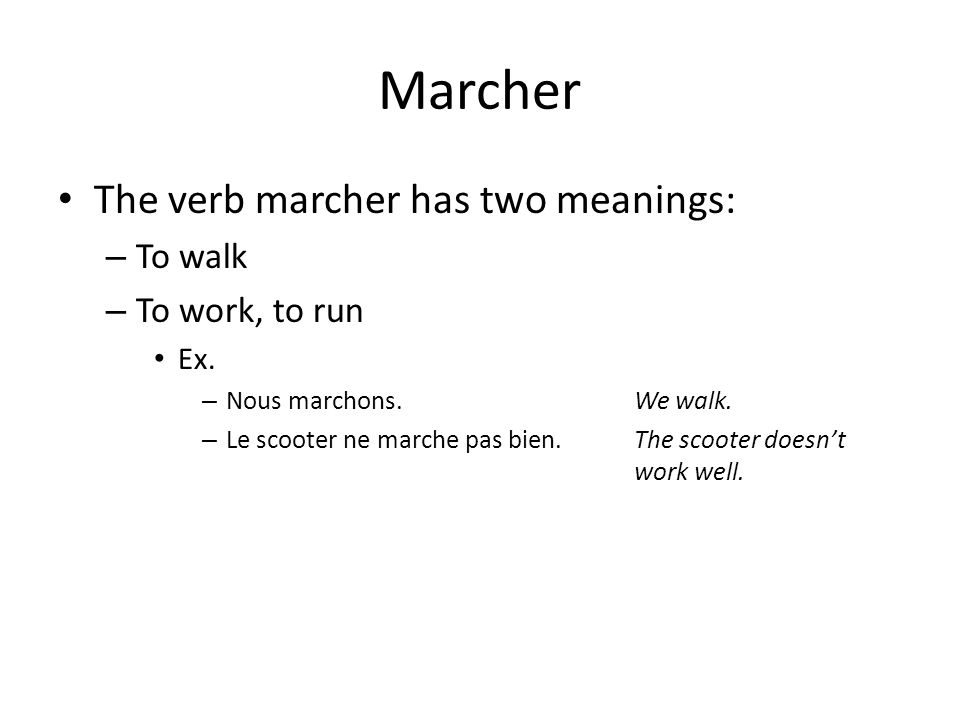 Marcher The verb marcher has two meanings: To walk To work, to run Ex.