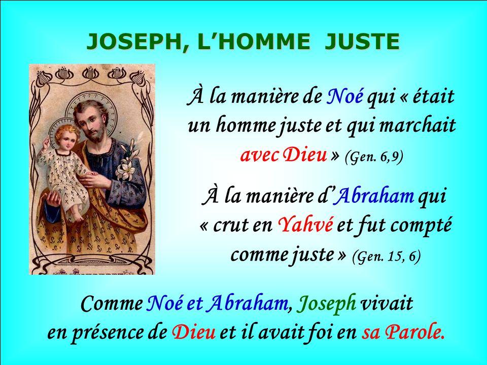 JOSEPH, L'HOMME JUSTE À la manière de Noé qui « était un homme juste et qui marchait avec Dieu » (Gen. 6,9)