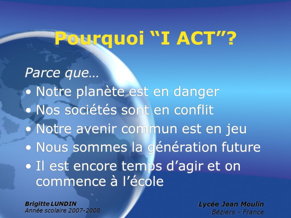 Pourquoi I ACT Parce que… Notre planète est en danger