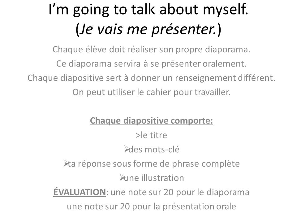 I'm going to talk about myself. (Je vais me présenter.)
