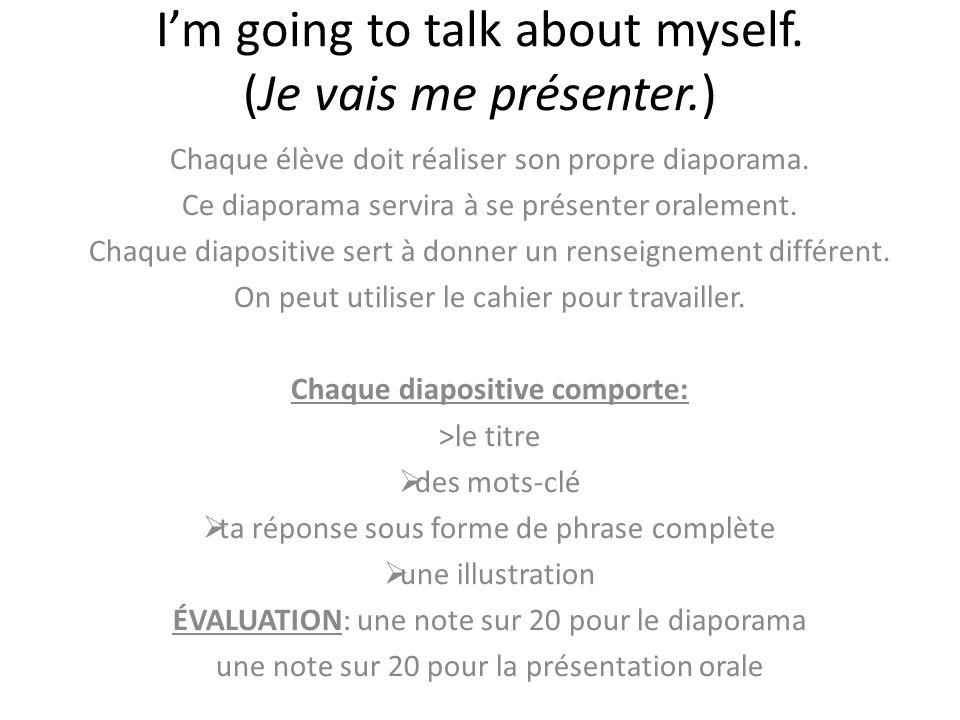 I'm going to talk about myself. (Je vais me présenter.)