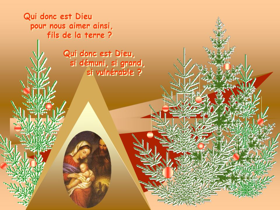 Qui donc est Dieu pour nous aimer ainsi, fils de la terre Qui donc est Dieu, si démuni, si grand,
