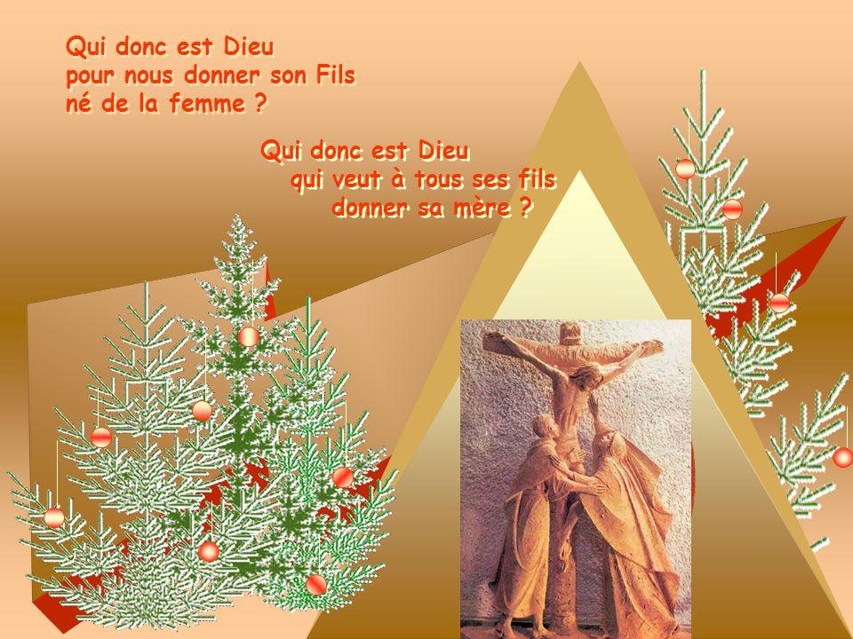 Qui donc est Dieu pour nous donner son Fils. né de la femme Qui donc est Dieu. qui veut à tous ses fils.