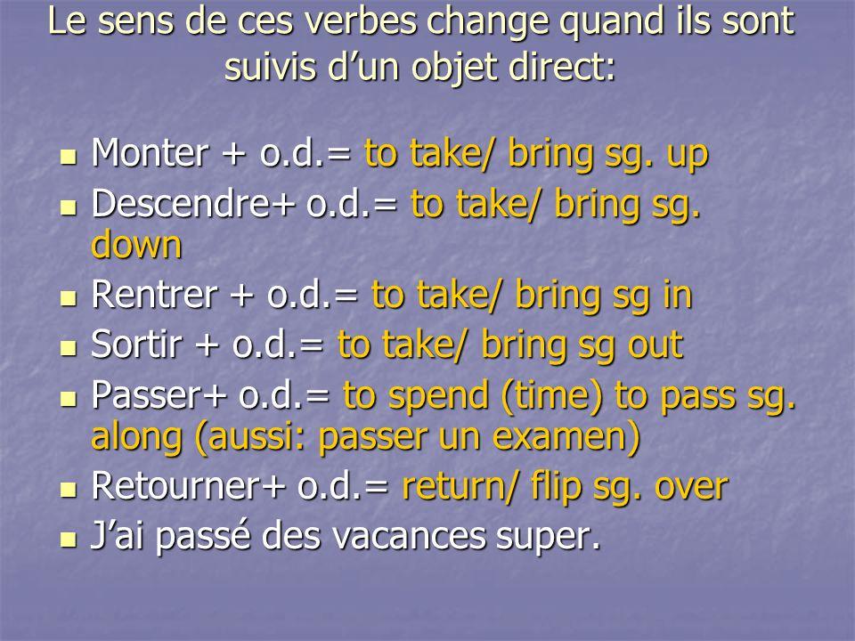 Le sens de ces verbes change quand ils sont suivis d'un objet direct: