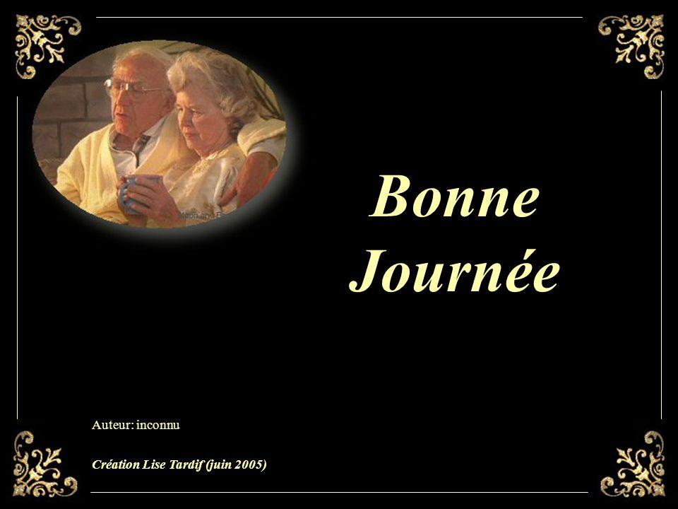 Bonne Journée Auteur: inconnu Création Lise Tardif (juin 2005)