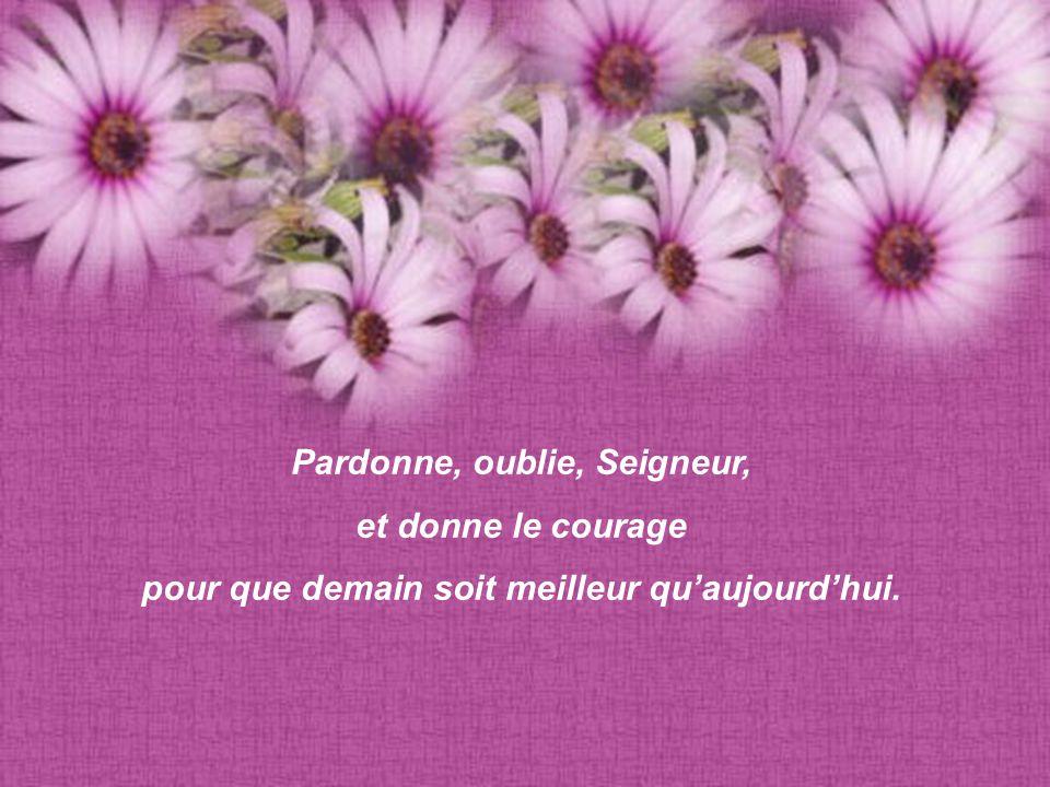 Pardonne, oublie, Seigneur, et donne le courage