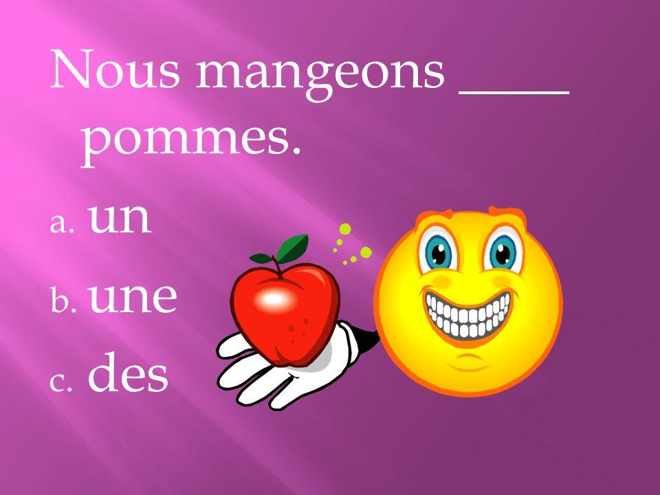 Nous mangeons ____ pommes.