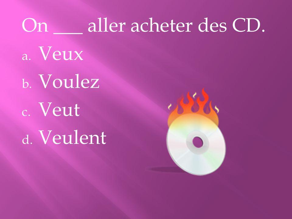 On ___ aller acheter des CD.