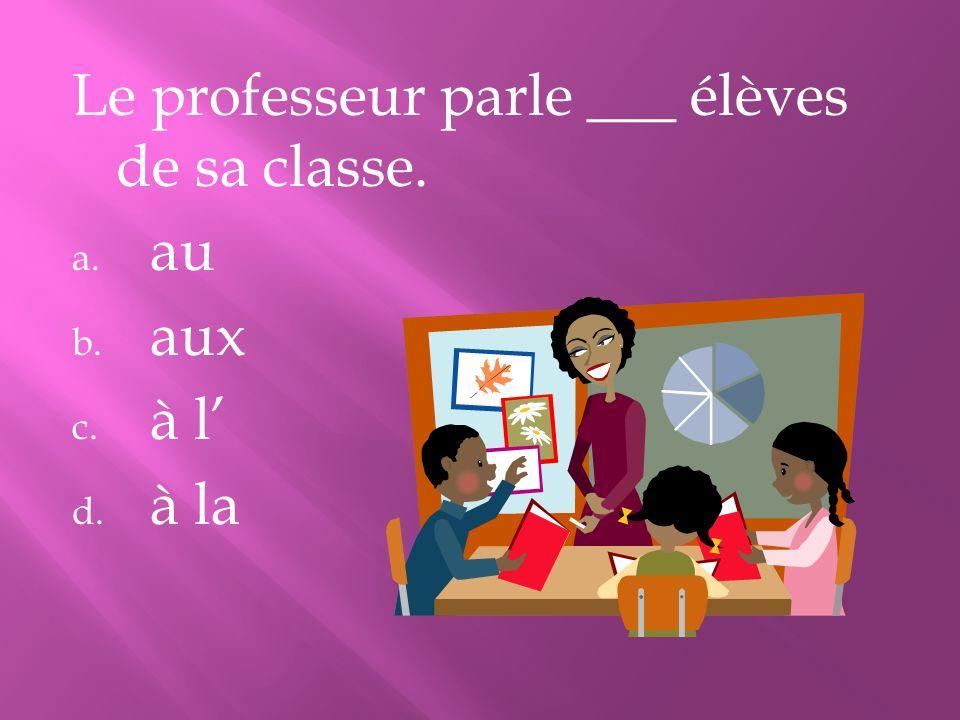 Le professeur parle ___ élèves de sa classe.