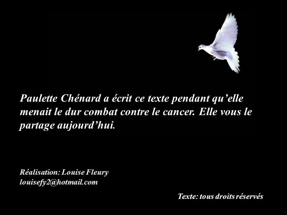 Paulette Chénard a écrit ce texte pendant qu'elle menait le dur combat contre le cancer. Elle vous le partage aujourd'hui.