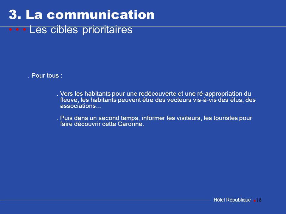 3. La communication • • • Les cibles prioritaires • . Pour tous :