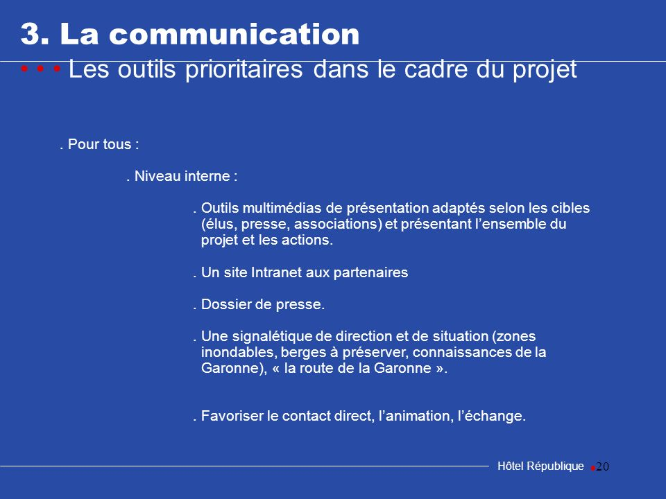 samedi 25 mars 2017 3. La communication. • • • Les outils prioritaires dans le cadre du projet. . Pour tous :