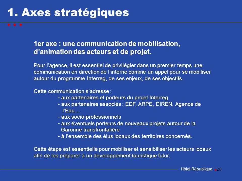 samedi 25 mars 2017 1. Axes stratégiques. • • • 1er axe : une communication de mobilisation, d'animation des acteurs et de projet.