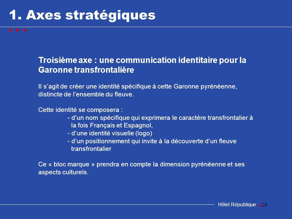 samedi 25 mars 2017 1. Axes stratégiques. • • • Troisième axe : une communication identitaire pour la Garonne transfrontalière.