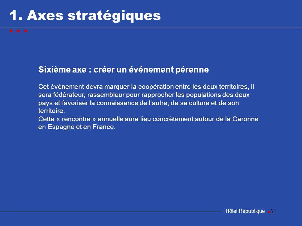 1. Axes stratégiques • • • Sixième axe : créer un événement pérenne •