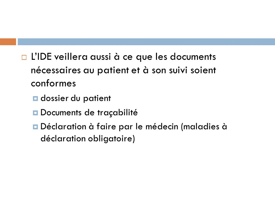 L'IDE veillera aussi à ce que les documents nécessaires au patient et à son suivi soient conformes