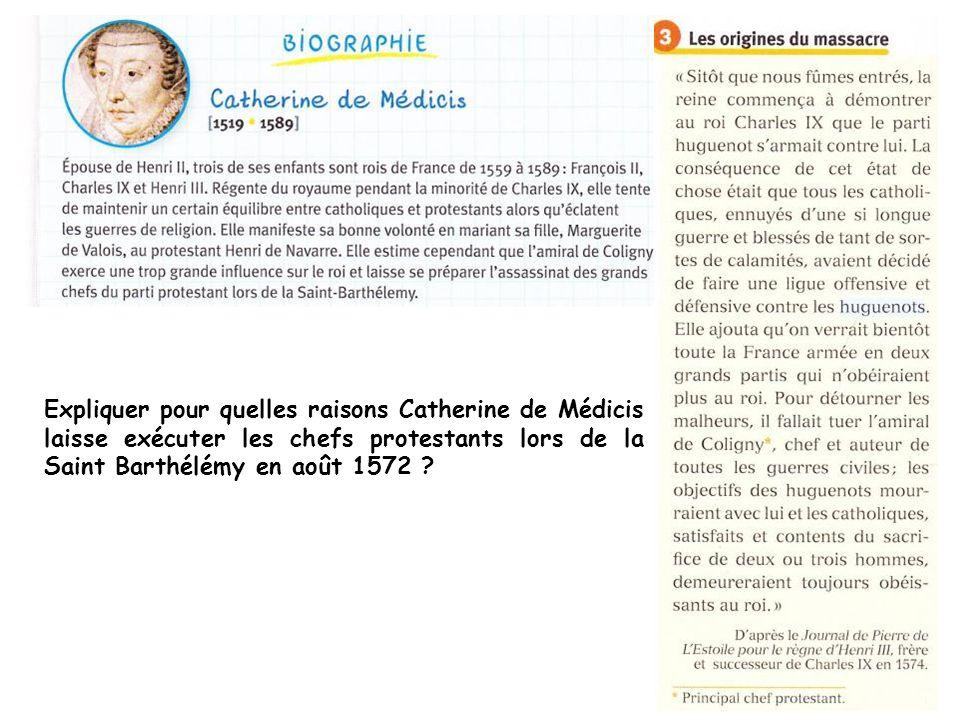 Expliquer pour quelles raisons Catherine de Médicis laisse exécuter les chefs protestants lors de la Saint Barthélémy en août 1572