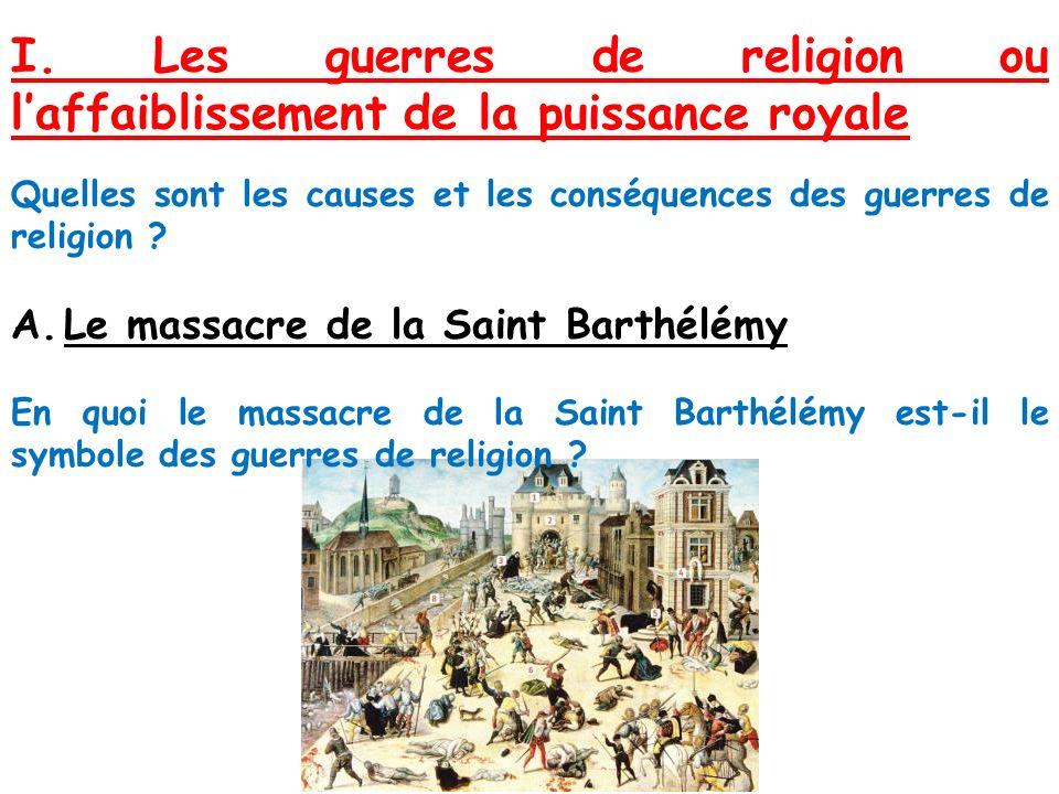 I. Les guerres de religion ou l'affaiblissement de la puissance royale