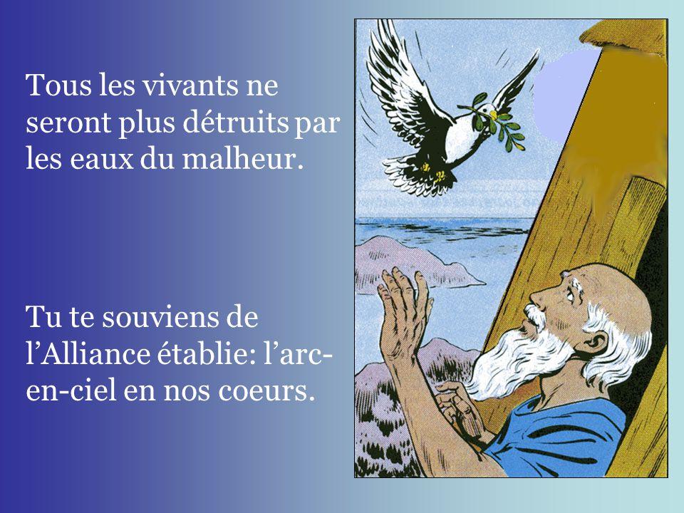 Tous les vivants ne seront plus détruits par les eaux du malheur.