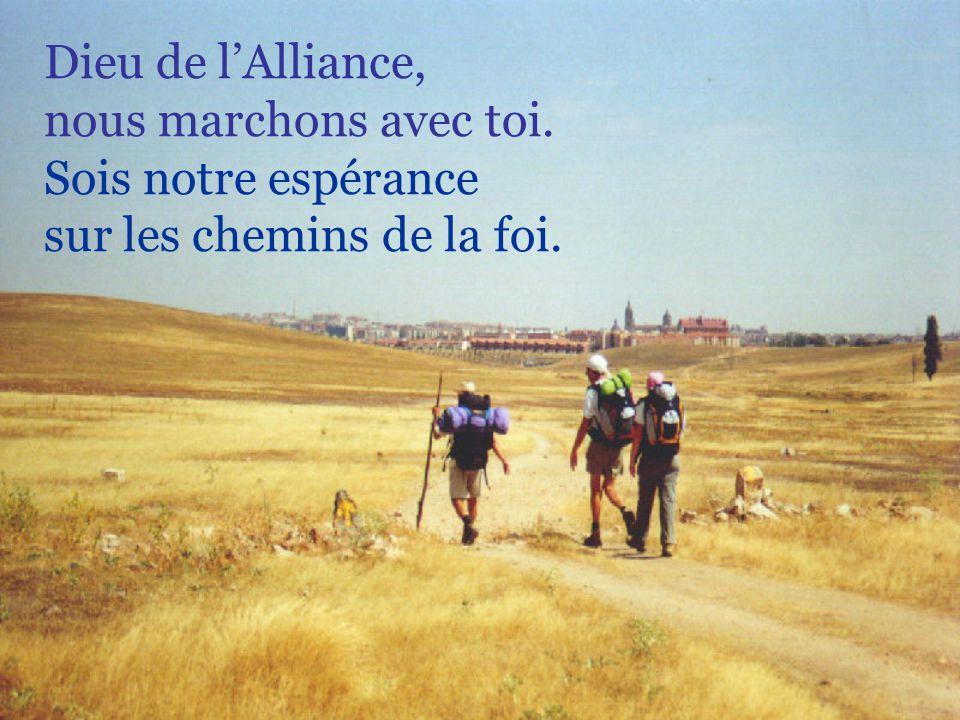 Dieu de l'Alliance, nous marchons avec toi. Sois notre espérance sur les chemins de la foi.