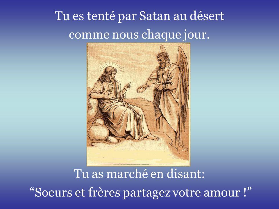 Tu es tenté par Satan au désert comme nous chaque jour.