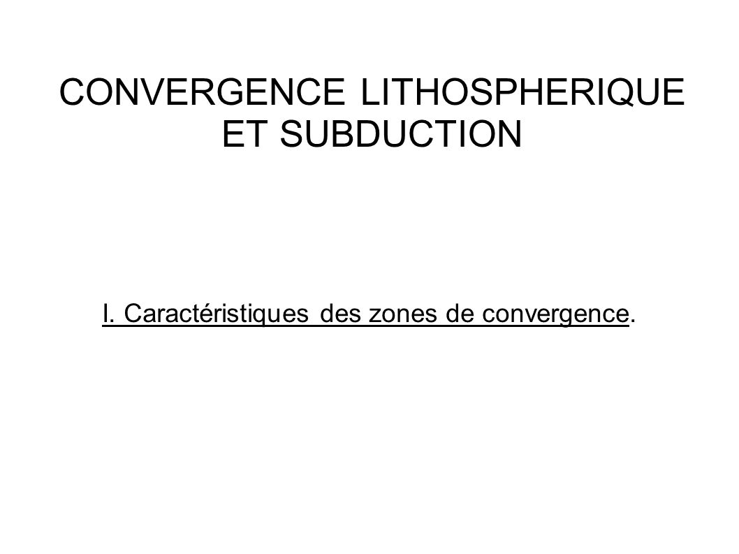 CONVERGENCE LITHOSPHERIQUE ET SUBDUCTION