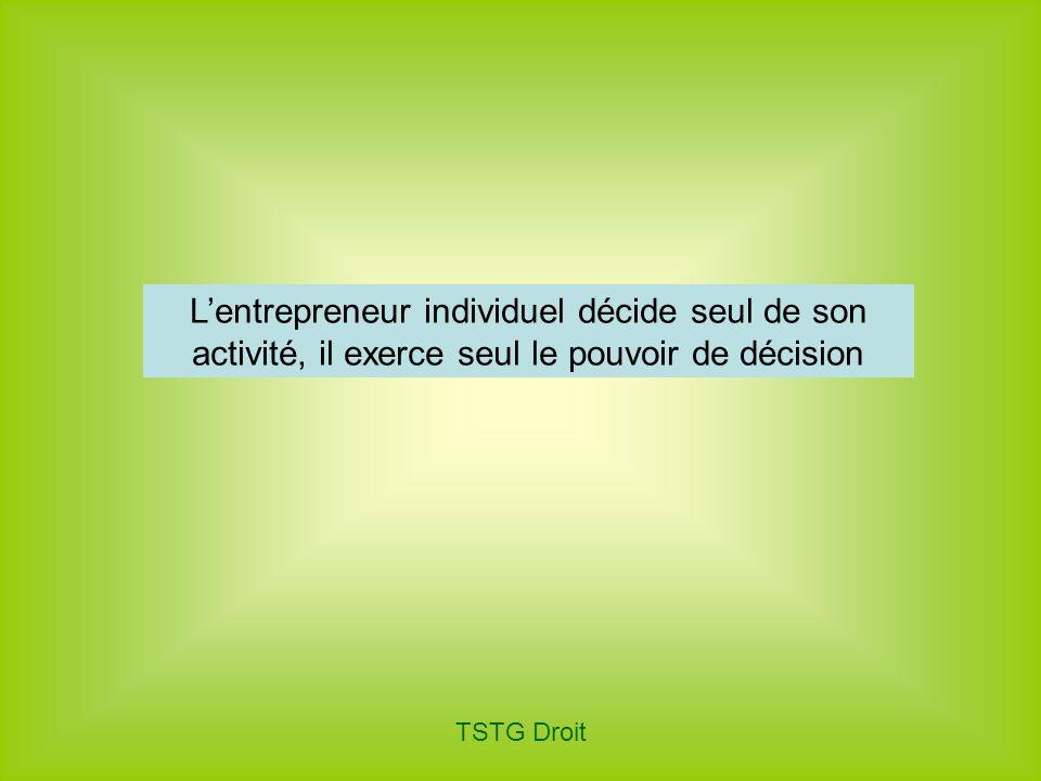 L'entrepreneur individuel décide seul de son activité, il exerce seul le pouvoir de décision