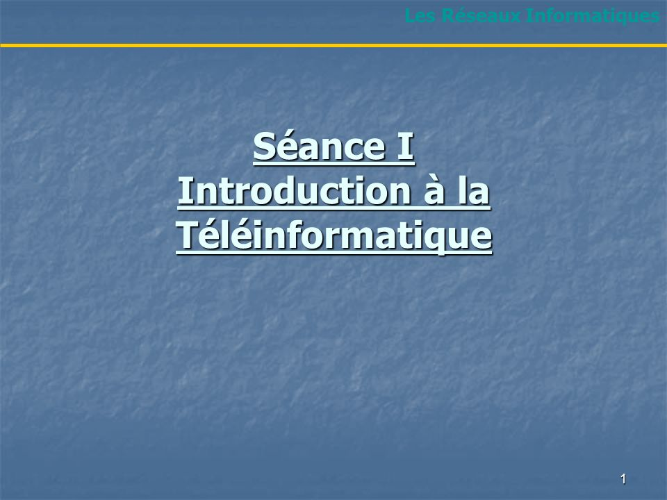 Séance I Introduction à la Téléinformatique