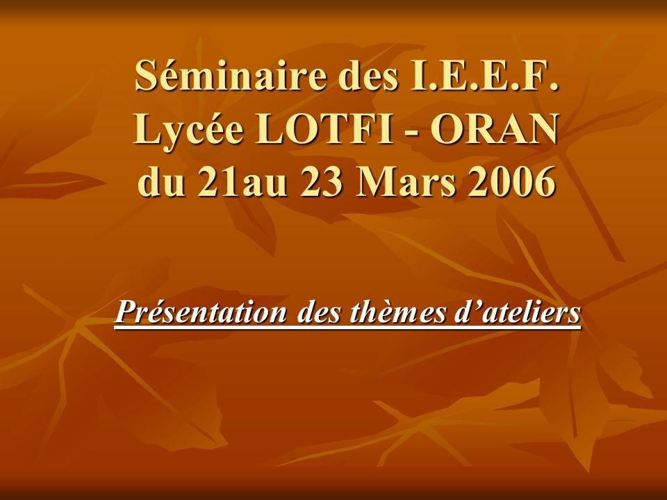 Séminaire des I.E.E.F. Lycée LOTFI - ORAN du 21au 23 Mars 2006