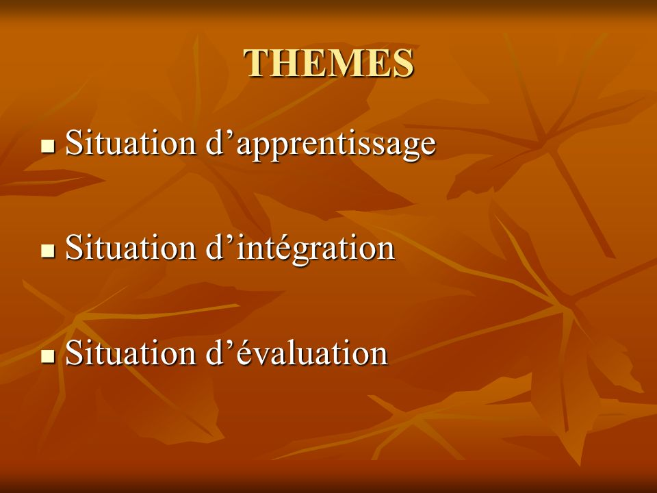 THEMES Situation d'apprentissage Situation d'intégration