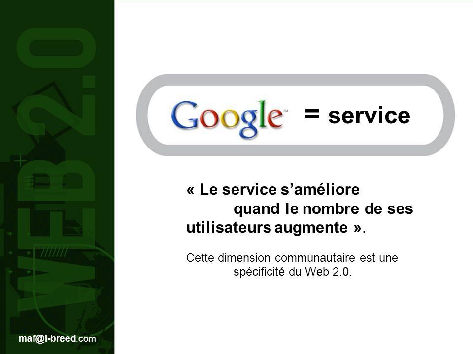 = service « Le service s'améliore quand le nombre de ses utilisateurs augmente ». Cette dimension communautaire est une spécificité du Web 2.0.
